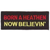 Born a Heathen, Now BELIEVIN patch