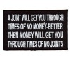 A Joint will get you through time better then Money patch