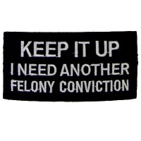 Keep It Up Felony white