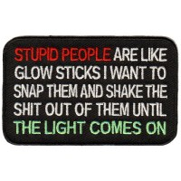 STUPID PEOPLE ARE LIKE GLOW STICKS